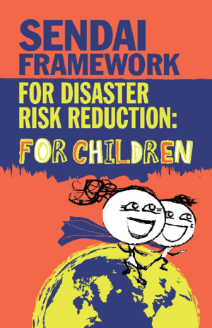 Sendai Framework for Disaster Risk Reduction for Children